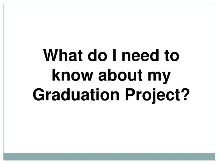 What do I need to know about my Graduation Project?
