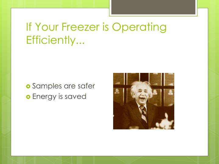 If Your Freezer is Operating Efficiently...