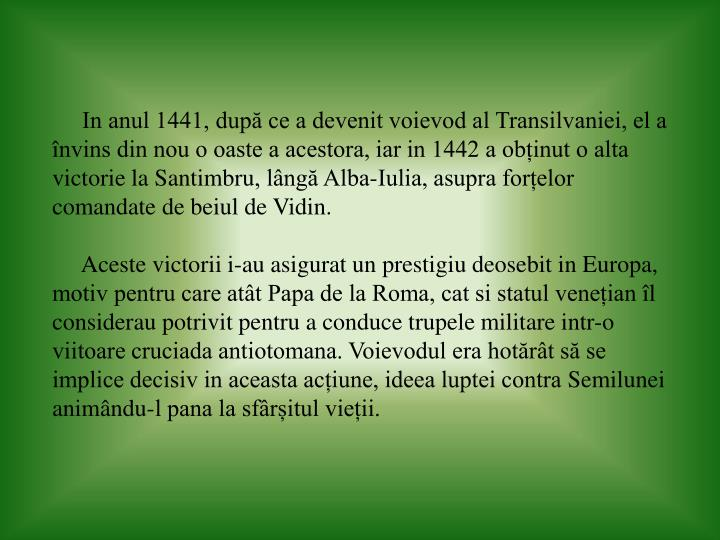 In anul 1441, după ce a devenit voievod al Transilvaniei, el a