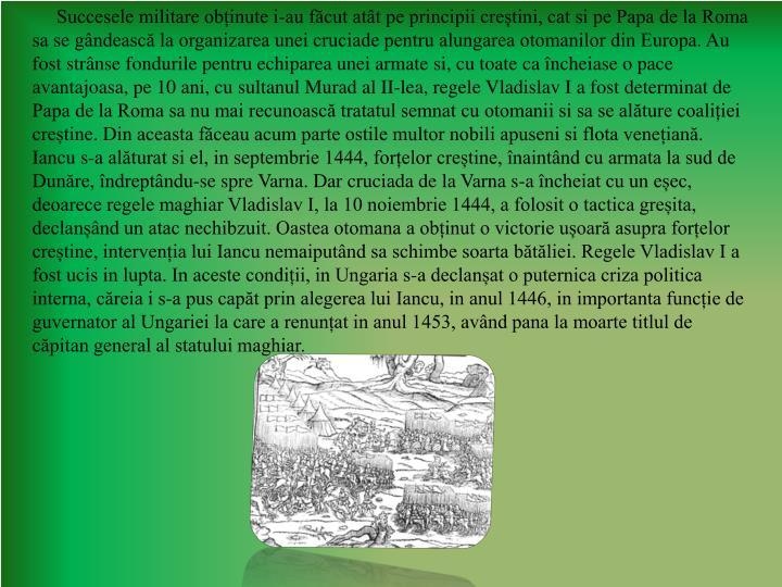 Succesele militare obținute i-au făcut atât pe principii creștini, cat si pe Papa de la Roma sa se gândească la organizarea unei cruciade pentru alungarea otomanilor din Europa. Au fost strânse fondurile pentru echiparea unei armate si, cu toate ca