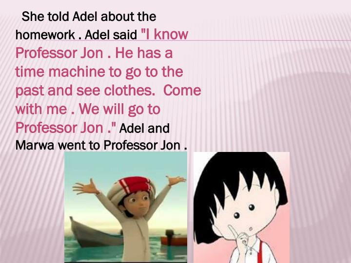 She told Adel about the homework . Adel said