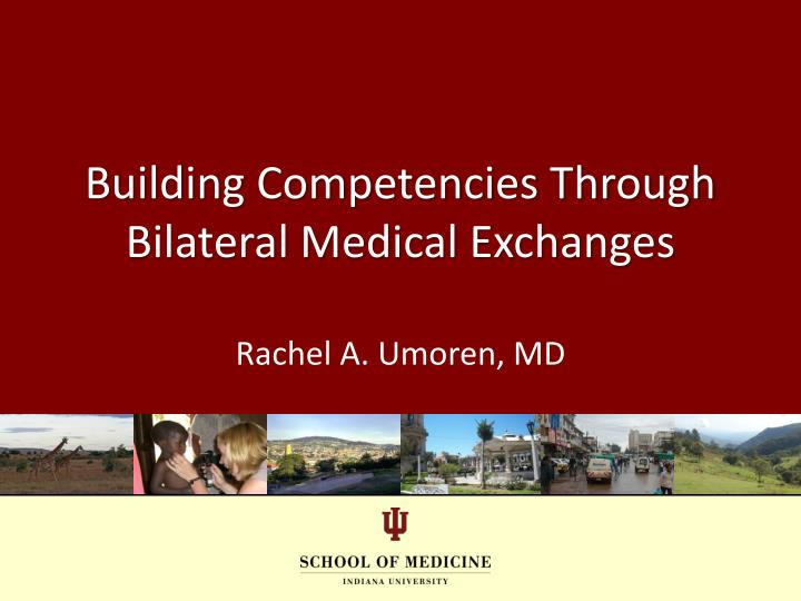 Building competencies through bilateral medical exchanges