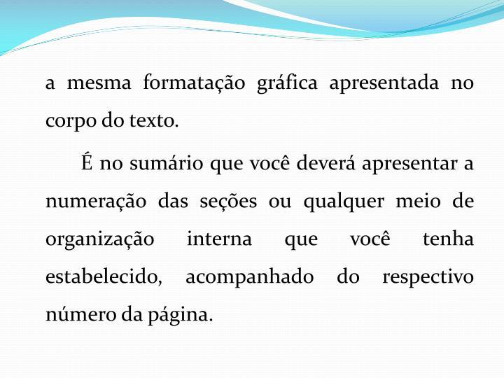 a mesma formatao grfica apresentada no corpo do texto.