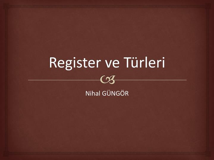 Register ve t rleri
