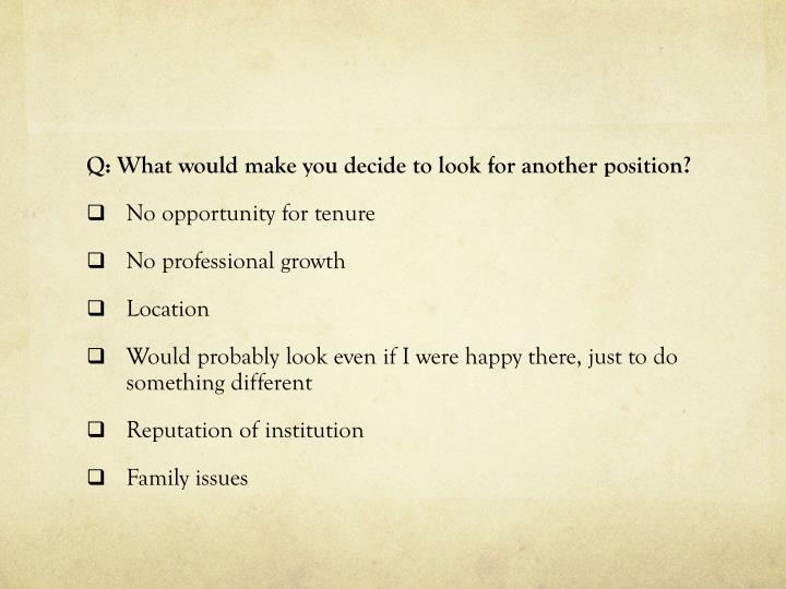 Q: What would make you decide to look for another position?