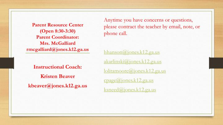 Anytime you have concerns or questions, please contract the teacher by email, note, or phone call.