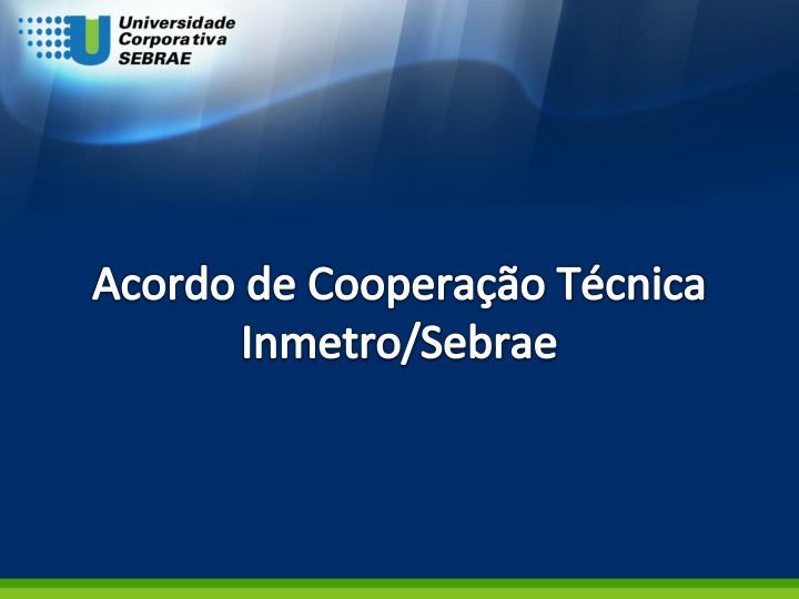 Acordo de Cooperação Técnica Inmetro/
