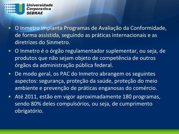 O Inmetro implanta Programas de Avaliação da Conformidade, de forma assistida, seguindo as práticas internacionais e as diretrizes do Sinmetro.