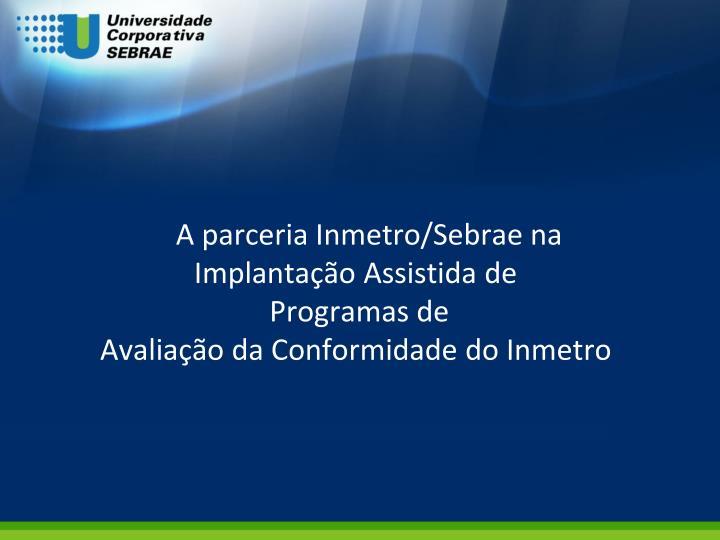 A parceria Inmetro/Sebrae na