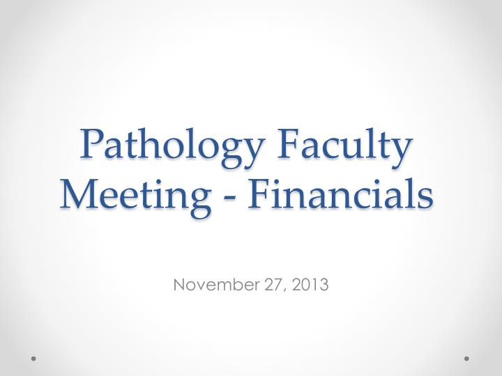 pathology faculty meeting financials