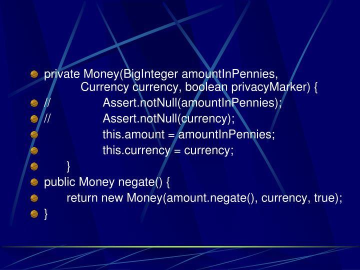 private Money(BigInteger amountInPennies,