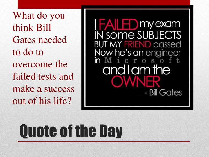 What do you think Bill Gates needed to do to overcome the failed tests and make a success out of his life?