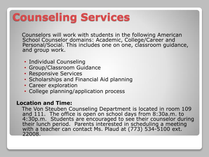 Counselors will work with students in the following American School Counselor domains: Academic, College/Career and Personal/Social. This includes one on one, classroom guidance, and group work.