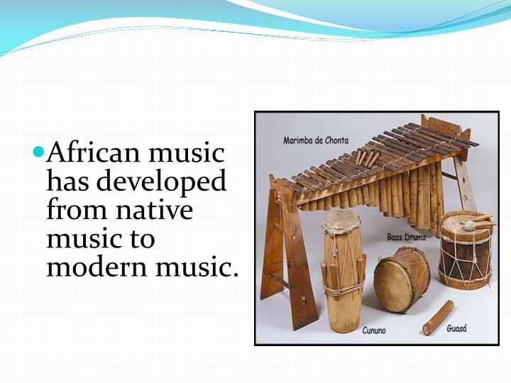 African music has developed from native music to modern music.