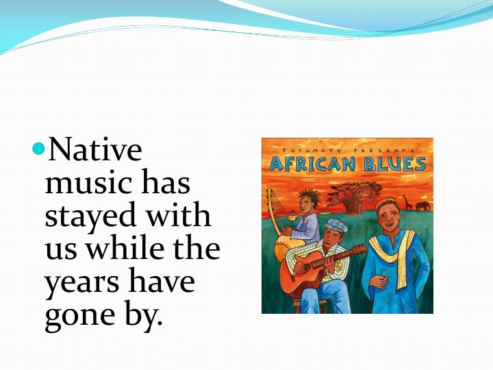 Native music has stayed with us while the years