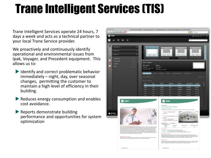 Trane Intelligent Services operate 24 hours, 7 days a week and acts as a technical partner to your local Trane Service provider.