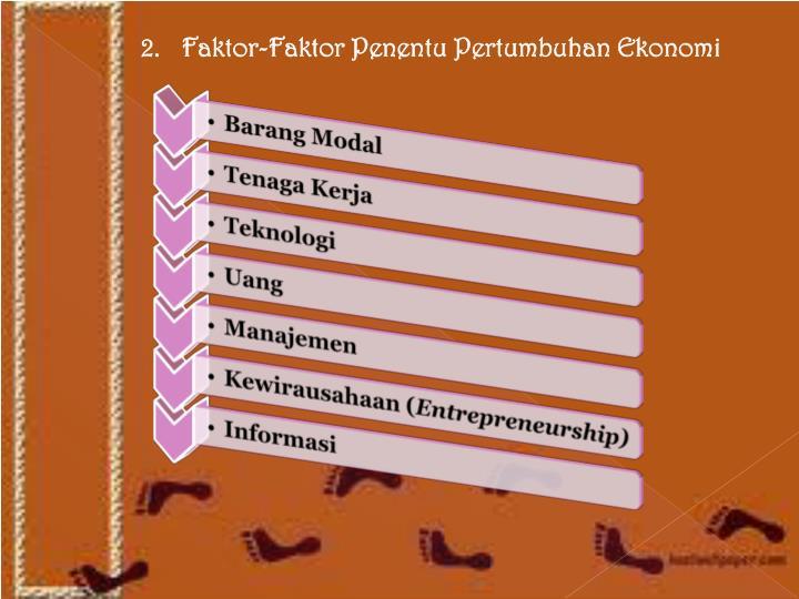 2. Faktor-Faktor Penentu Pertumbuhan Ekonomi