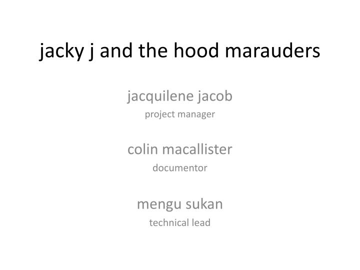 Jacky j and the hood marauders