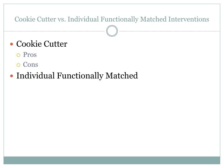 Cookie Cutter vs. Individual Functionally Matched Interventions