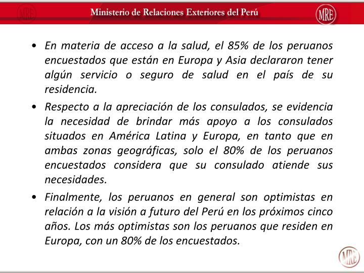 En materia de acceso a la salud, el 85% de los peruanos encuestados que están en Europa y Asia declararon tener algún servicio o seguro de salud en el país de su residencia.