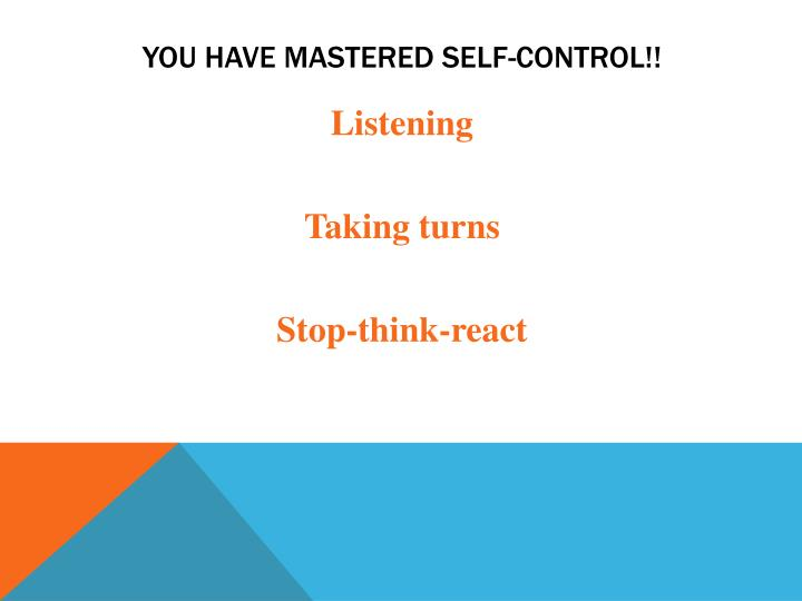 You have mastered self-control!!