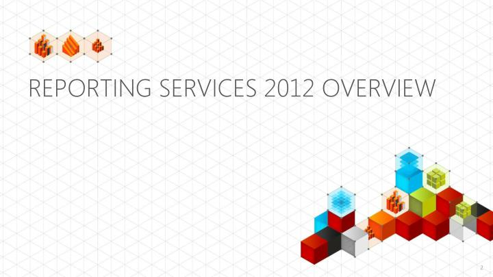 REPORTING SERVICES 2012 OVERVIEW