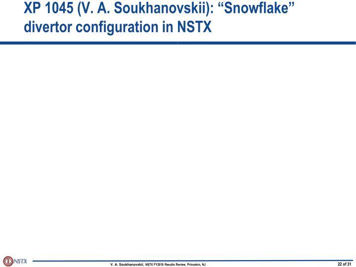 "XP 1045 (V. A. Soukhanovskii): ""Snowflake"" divertor configuration in NSTX"