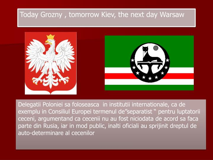 Today Grozny , tomorrow Kiev, the next day Warsaw