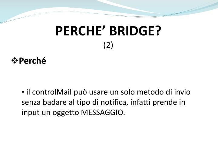 PERCHE' BRIDGE?