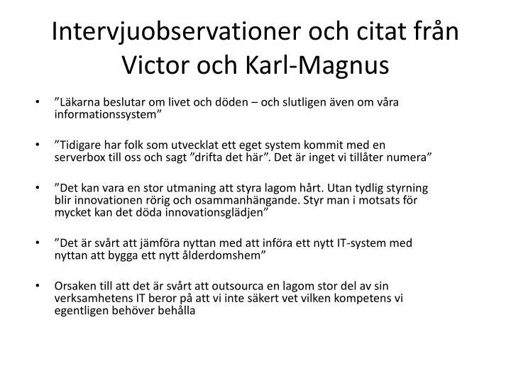 Intervjuobservationer och citat från Victor och Karl-Magnus