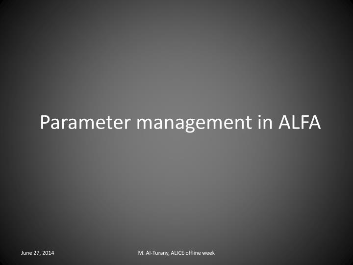 Parameter management in ALFA