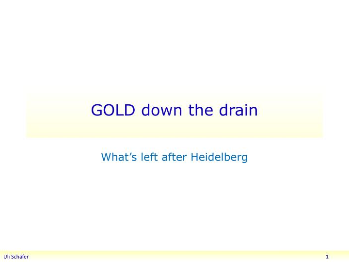 Gold down the drain