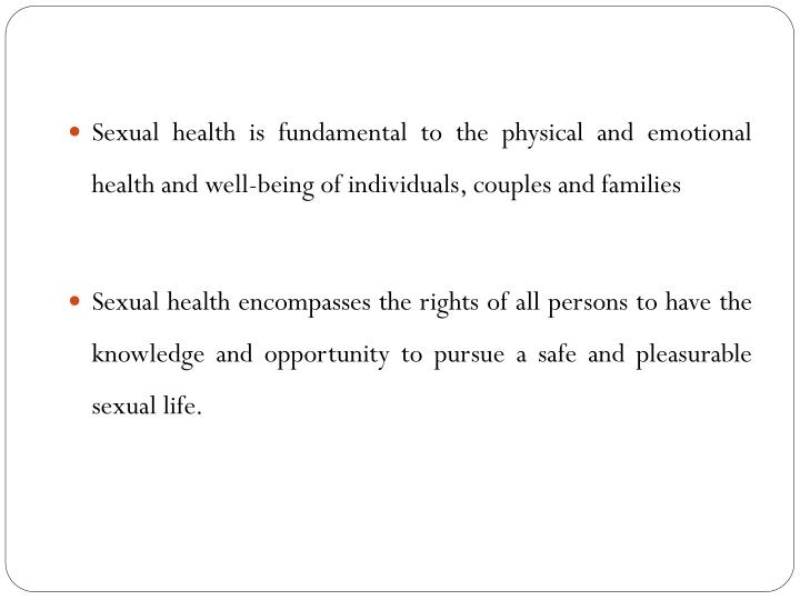 Sexual health is fundamental to the physical and emotional health and well-being of individuals, couples and