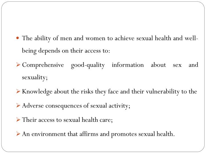 The ability of men and women to achieve sexual health and well-being depends on their access to: