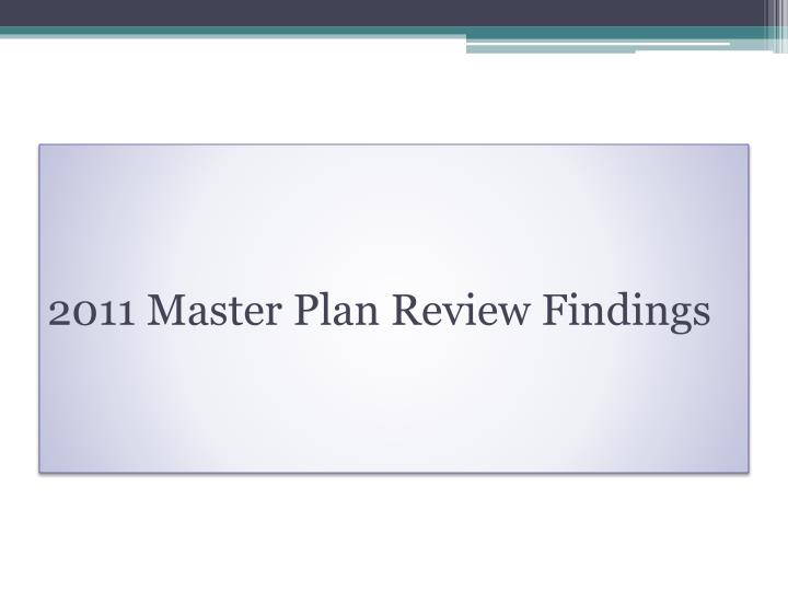 2011 Master Plan Review Findings