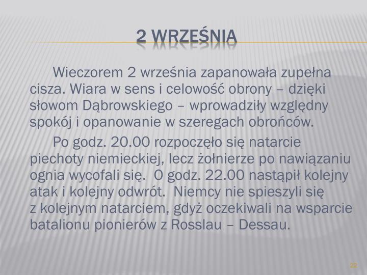 Wieczorem 2 września zapanowała zupełna cisza. Wiara w sens i celowość obrony – dzięki słowom Dąbrowskiego – wprowadziły względny spokój i opanowanie w szeregach obrońców.