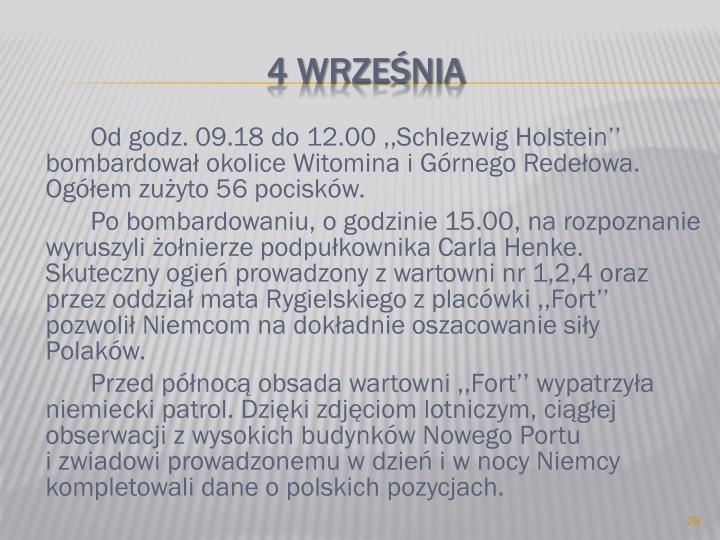 Od godz. 09.18 do 12.00 ,,Schlezwig Holstein'' bombardował okolice Witomina i Górnego Redełowa. Ogółem zużyto 56 pocisków.