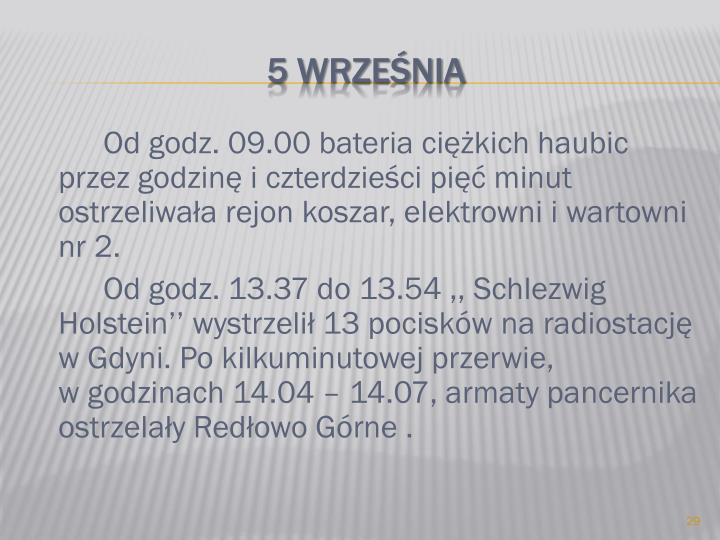 Od godz. 09.00 bateria ciężkich haubic przez godzinę i czterdzieści pięć minut ostrzeliwała rejon koszar, elektrowni i wartowni nr 2.