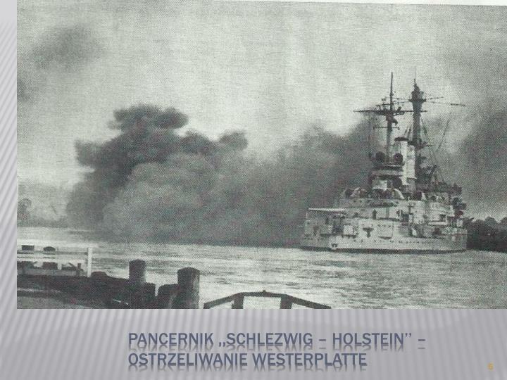 Pancernik ,,Schlezwig – Holstein'' –ostrzeliwanie westerplatte