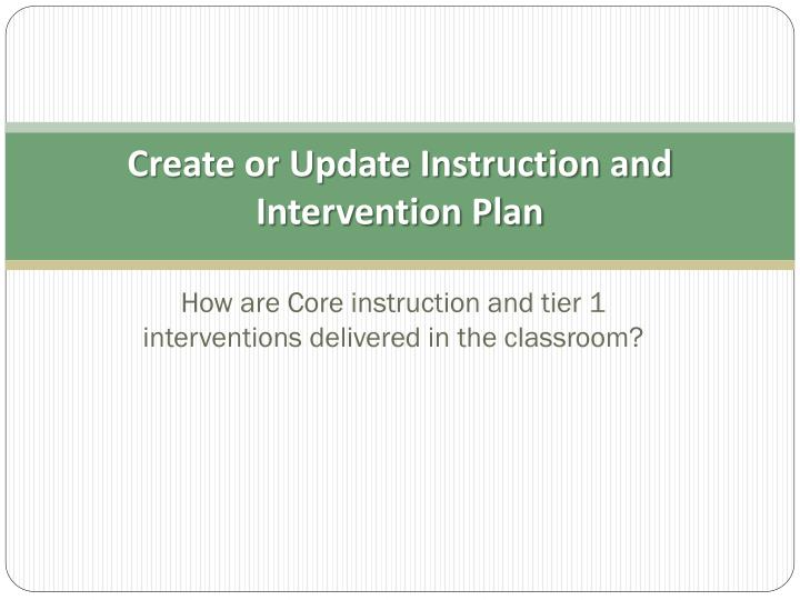 Create or Update Instruction and  Intervention Plan