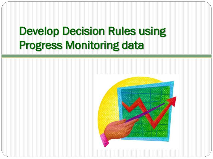 Develop Decision Rules using Progress Monitoring data