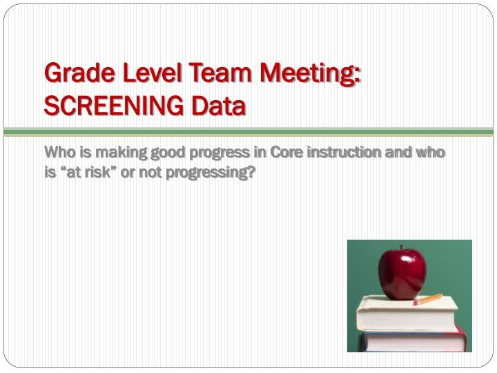 Grade Level Team Meeting: SCREENING Data