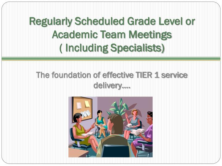 Regularly Scheduled Grade Level or Academic Team Meetings