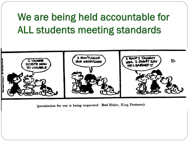 We are being held accountable for ALL students meeting standards
