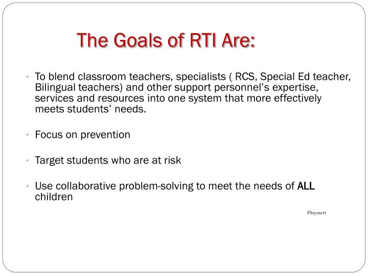 The Goals of RTI Are:
