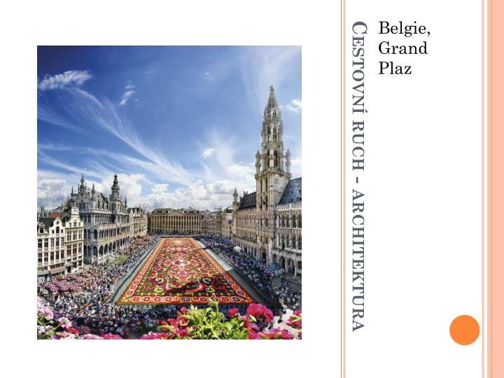 Belgie, Grand Plaz
