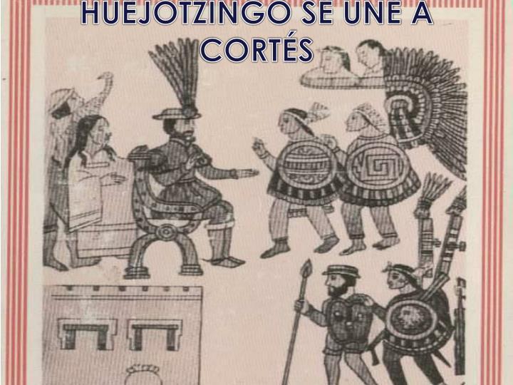 HUEJOTZINGO SE UNE A CORTÉS