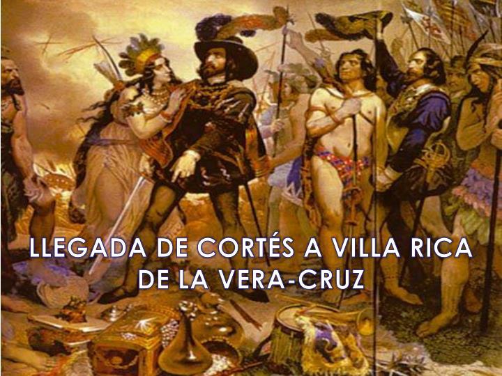LLEGADA DE CORTÉS A VILLA RICA