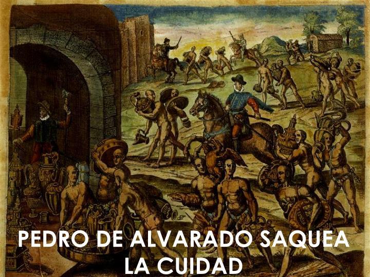 PEDRO DE ALVARADO SAQUEA LA