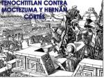 tenochtitlan contra moctezuma y hern n cort s